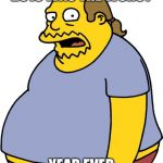 Comic Book Guy Meme | 2018 WAS THE WORST YEAR EVER | image tagged in memes,comic book guy | made w/ Imgflip meme maker