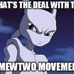 Mewtwo | WHAT'S THE DEAL WITH THE #MEWTWO MOVEMENT | image tagged in mewtwo | made w/ Imgflip meme maker