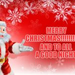 Christmas Santa blank  | MERRY CHRISTMAS!!!!!!!!!!!!!! AND TO ALL A GOOD NIGHT | image tagged in christmas santa blank | made w/ Imgflip meme maker