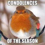 Bah Humbug | CONDOLENCES OF THE SEASON | image tagged in memes,bah humbug,funny,funny memes,christmas,merry christmas | made w/ Imgflip meme maker