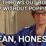 Austin Powers Honestly Meme | WHO THROWS OUT BUBBLE WRAP WITHOUT POPPING IT? I MEAN, HONESTLY | image tagged in memes,austin powers honestly | made w/ Imgflip meme maker