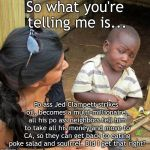 skeptical black boy | So what you're telling me is... Po ass Jed Clampett strikes oil, becomes a multi-millionaire, all his po ass neighbors tell him to take all  | image tagged in skeptical black boy | made w/ Imgflip meme maker