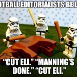 "Reporters ripping on Eli Manning again | FOOTBALL EDITORIALISTS BE LIKE ""CUT ELI."" ""MANNING'S DONE."" ""CUT ELI."" 