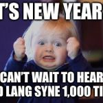 Such a hip song | IT'S NEW YEARS CAN'T WAIT TO HEAR AULD LANG SYNE 1,000 TIMES! | image tagged in excited kid,happy new year | made w/ Imgflip meme maker
