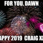 New Years  | FOR YOU, DAWN HAPPY 2019  CRAIG XXX | image tagged in new years | made w/ Imgflip meme maker