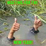 Drowning Thumbs Up | WAITING FOR THE NEW YEAR! | image tagged in drowning thumbs up | made w/ Imgflip meme maker