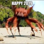 Crab Rave | HAPPY 2019 | image tagged in crab rave,happy new year,new years,2019,new year | made w/ Imgflip meme maker