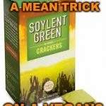 Have you tried these? They're non-GMO and gluten free! | WANT TO PLAY A MEAN TRICK ON A VEGAN? | image tagged in soylent green,memes,vegans,it's what's for dinner,cannibalism,overpopulation | made w/ Imgflip meme maker