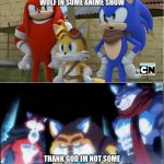 sonic y dragon ball super | THANK GOD IM NOT A WOLF IN SOME ANIME SHOW THANK GOD IM NOT SOME WEIRD ANIMAL FROM UNIVERSE 7 | image tagged in sonic y dragon ball super | made w/ Imgflip meme maker