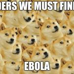 Multi Doge Meme | BRODERS WE MUST FIND THE EBOLA | image tagged in memes,multi doge | made w/ Imgflip meme maker