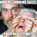 OPEN YOUR EYES | MOVERS SHOWING SALES... ...THEIR BAD ESTIMATES | image tagged in open your eyes | made w/ Imgflip meme maker