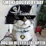 Spangles Meme | SMOKE DOG EVERY DAY DOG:DA HEEEEEELLACOPTER | image tagged in memes,spangles | made w/ Imgflip meme maker