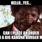 pulp fiction phone | HELLO...YES... CAN I PLACE AN ORDER FOR A BIG KAHUNA BURGER MEAL | image tagged in pulp fiction phone | made w/ Imgflip meme maker