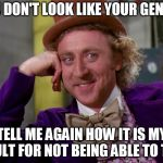 charlie-chocolate-factory | YOU DON'T LOOK LIKE YOUR GENDER TELL ME AGAIN HOW IT IS MY FAULT FOR NOT BEING ABLE TO TELL | image tagged in charlie-chocolate-factory,AdviceAnimals | made w/ Imgflip meme maker