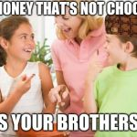Frustrating Mom Meme | MOM:HONEY THAT'S NOT CHOCOLATE THATS YOUR BROTHERS SHIT | image tagged in memes,frustrating mom | made w/ Imgflip meme maker