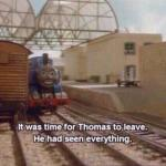 It was time for Thomas to leave, He had seen everything meme