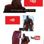 Let me Guess Your Home | image tagged in let me guess your home,youtube | made w/ Imgflip meme maker