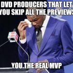 You The Real MVP 2 Meme | DVD PRODUCERS THAT LET YOU SKIP ALL THE PREVIEWS YOU THE REAL MVP | image tagged in memes,you the real mvp 2,AdviceAnimals | made w/ Imgflip meme maker