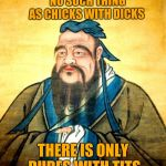 confucius | CONFUCIUS SAY  NO SUCH THING AS CHICKS WITH DICKS THERE IS ONLY DUDES WITH TITS | image tagged in confucius | made w/ Imgflip meme maker