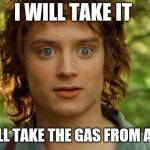 Surpised Frodo Meme | I WILL TAKE IT I WILL TAKE THE GAS FROM ARCO | image tagged in memes,surpised frodo | made w/ Imgflip meme maker