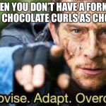 Improvise. Adapt. Overcome | WHEN YOU DON'T HAVE A FORK SO YOU USE 2 CHOCOLATE CURLS AS CHOPSTICKS. | image tagged in improvise adapt overcome,memes | made w/ Imgflip meme maker