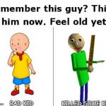Remember This Guy | BAD KID KILLED SOME KIDS | image tagged in remember this guy | made w/ Imgflip meme maker