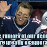 Wishful thinking didn't make it true | The rumors of our demise were greatly exaggerated | image tagged in tom brady,goat,nfl football,the empire strikes back,resistance,afc championship game | made w/ Imgflip meme maker