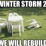 We Will Rebuild Meme | CA WINTER STORM 2019 WE WILL REBUILD! | image tagged in memes,we will rebuild,storm | made w/ Imgflip meme maker