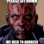 Darth Maul Meme | BRADLEY, PLEASE SIT DOWN. WE NEED TO ADDRESS YOUR ON THE JOB DRUG USE | image tagged in memes,darth maul | made w/ Imgflip meme maker