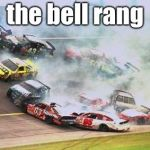 Because Race Car Meme | the bell rang | image tagged in memes,because race car | made w/ Imgflip meme maker