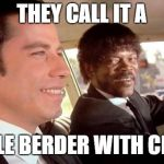 Pulp Fiction - Royale With Cheese | THEY CALL IT A ROYALE BERDER WITH CHEESE | image tagged in pulp fiction - royale with cheese | made w/ Imgflip meme maker