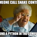 When you start programming... And grandma finds out | SOMEONE CALL SNAKE CONTROL I FOUND A PYTHON IN THE COMPUTER | image tagged in memes,grandma finds the internet | made w/ Imgflip meme maker