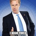 Will Ferrell - You're Welcome | I DIDN'T SLAP YOU ! I HIGH FIVED YOUR FACE ! | image tagged in will ferrell - you're welcome,slap,high five,will ferrell meme,funny | made w/ Imgflip meme maker