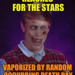 Zombie Bad Luck Brian Meme | REACHES FOR THE STARS VAPORIZED BY RANDOM OCCURRING DEATH RAY | image tagged in memes,zombie bad luck brian | made w/ Imgflip meme maker