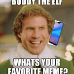 Buddy The Elf Meme | BUDDY THE ELF WHATS YOUR FAVORITE MEME? | image tagged in memes,buddy the elf | made w/ Imgflip meme maker