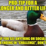 "As in cinnamon, tide pod, and most recently the bird box...don't be dumb people! | PRO-TIP FOR A LONGER AND BETTER LIFE IF YOU SEE ANYTHING ON SOCIAL MEDIA ENDING IN ""CHALLENGE"", DON'T DO IT 