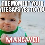 Fist pump baby | THE MOMENT YOUR WIFE SAYS YES TO YOUR MANCAVE!! | image tagged in fist pump baby | made w/ Imgflip meme maker
