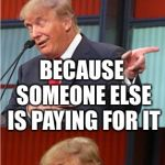Bad Pun Trump | I ASKED A WAITRESS IN A BAR IF THAT DRINK IS A WALL BECAUSE SOMEONE ELSE IS PAYING FOR IT | image tagged in bad pun trump,drink,bar,waitress | made w/ Imgflip meme maker