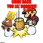 Mario Hammer Smash Meme | COME BACK YOU LIL' BOOGER!! | image tagged in memes,mario hammer smash | made w/ Imgflip meme maker