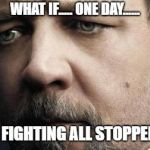 Jerkoff Javert Meme | WHAT IF..... ONE DAY...... THE FIGHTING ALL STOPPED...... | image tagged in memes,jerkoff javert | made w/ Imgflip meme maker