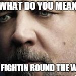 Jerkoff Javert Meme | WHAT DO YOU MEAN NO ONE IS FIGHTIN ROUND THE WORLD!?!? | image tagged in memes,jerkoff javert | made w/ Imgflip meme maker