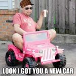 Power Wheels Party | LOOK I GOT YOU A NEW CAR | image tagged in power wheels party | made w/ Imgflip meme maker