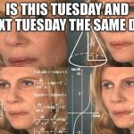 Math Lady | IS THIS TUESDAY AND NEXT TUESDAY THE SAME DAY | image tagged in math lady | made w/ Imgflip meme maker