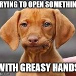 Frustrated dog | TRYING TO OPEN SOMETHING WITH GREASY HANDS | image tagged in frustrated dog | made w/ Imgflip meme maker