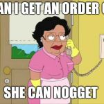 Consuela Meme | CAN I GET AN ORDER OF SHE CAN NOGGET | image tagged in memes,consuela | made w/ Imgflip meme maker