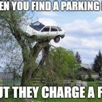 Secure Parking Meme | WHEN YOU FIND A PARKING LOT BUT THEY CHARGE A FEE | image tagged in memes,secure parking | made w/ Imgflip meme maker