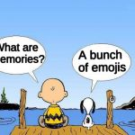 Snoopy  | What are memories? A bunch of emojis | image tagged in snoopy | made w/ Imgflip meme maker