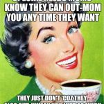 Mom | SPECIAL NEEDS MOMS KNOW THEY CAN OUT-MOM YOU ANY TIME THEY WANT THEY JUST DON'T 'COZ THEY ALSO OUT-HUMAN YOU JUST AS MUCH | image tagged in mom | made w/ Imgflip meme maker