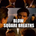 Conversation | HOW DO YOU MAKE SQUARE BALLOONS BLOW SQUARE BREATHS | image tagged in conversation | made w/ Imgflip meme maker