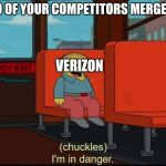 im in danger | WHEN TWO OF YOUR COMPETITORS MERGE TOGETHER VERIZON | image tagged in im in danger | made w/ Imgflip meme maker